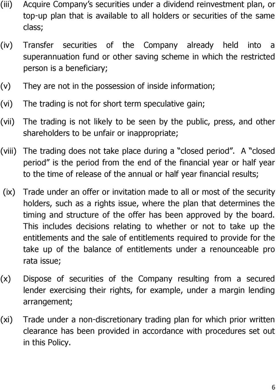 term speculative gain; (vii) The trading is not likely to be seen by the public, press, and other shareholders to be unfair or inappropriate; (viii) The trading does not take place during a closed