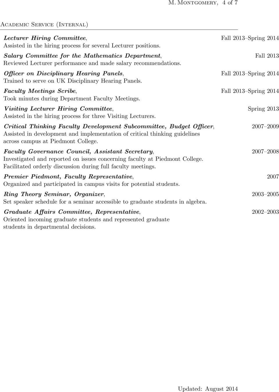 Officer on Disciplinary Hearing Panels, Fall 2013 Spring 2014 Trained to serve on UK Disciplinary Hearing Panels.