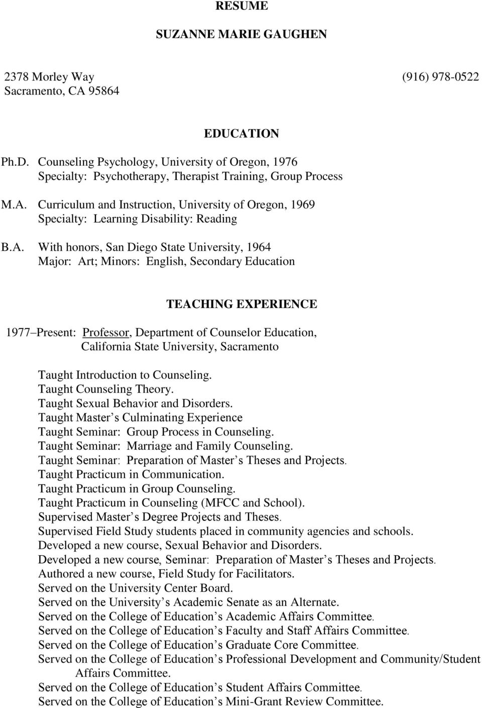 TEACHING EXPERIENCE 1977 Present: Professor, Department of Counselor Education, California State University, Sacramento Taught Introduction to Counseling. Taught Counseling Theory.