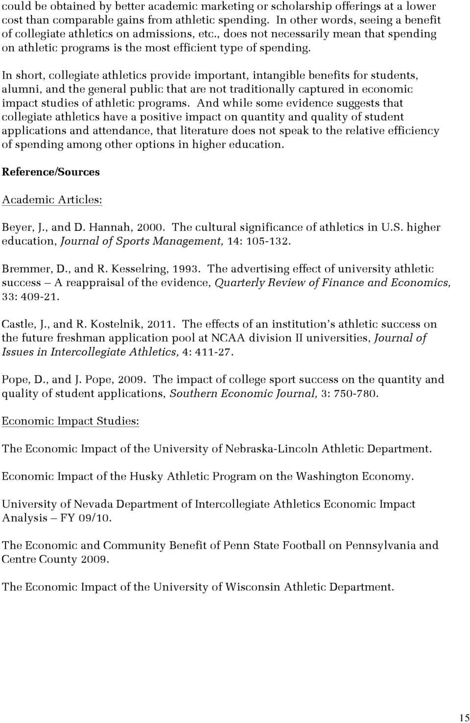 In short, collegiate athletics provide important, intangible benefits for students, alumni, and the general public that are not traditionally captured in economic impact studies of athletic programs.