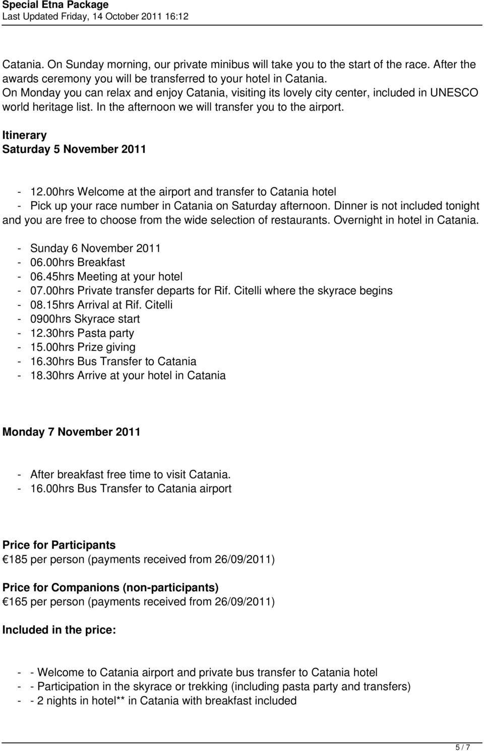 Itinerary Saturday 5 November 2011-12.00hrs Welcome at the airport and transfer to Catania hotel - Pick up your race number in Catania on Saturday afternoon.