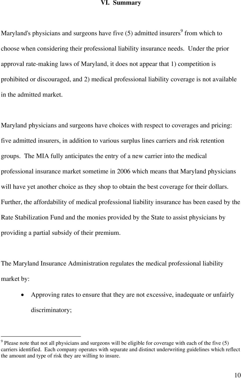 admitted market. Maryland physicians and surgeons have choices with respect to coverages and pricing: five admitted insurers, in addition to various surplus lines carriers and risk retention groups.