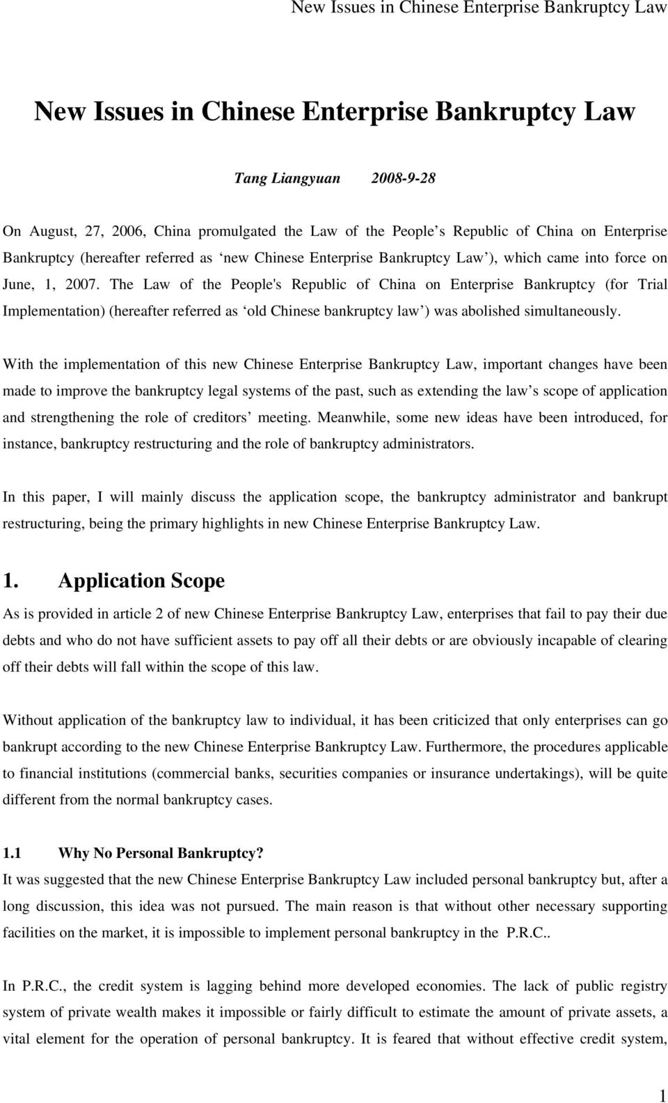 The Law of the People's Republic of China on Enterprise Bankruptcy (for Trial Implementation) (hereafter referred as old Chinese bankruptcy law ) was abolished simultaneously.