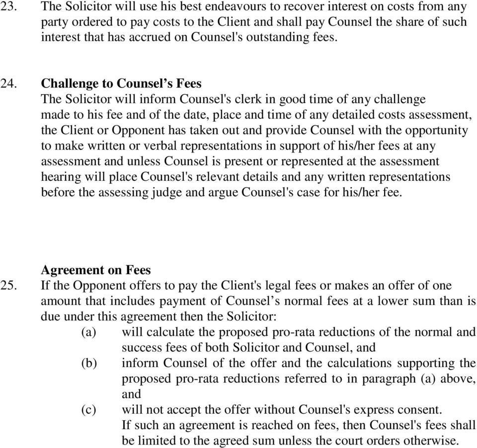 Challenge to Counsel s Fees The Solicitor will inform Counsel's clerk in good time of any challenge made to his fee and of the date, place and time of any detailed costs assessment, the Client or