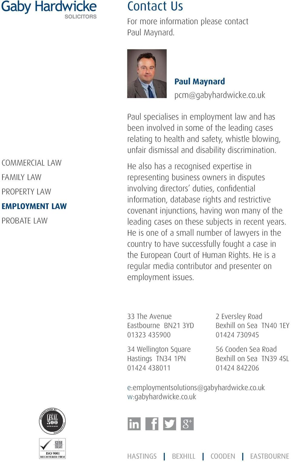 uk COMMERCIAL LAW FAMILY LAW PROPERTY LAW EMPLOYMENT LAW PROBATE LAW Paul specialises in employment law and has been involved in some of the leading cases relating to health and safety, whistle