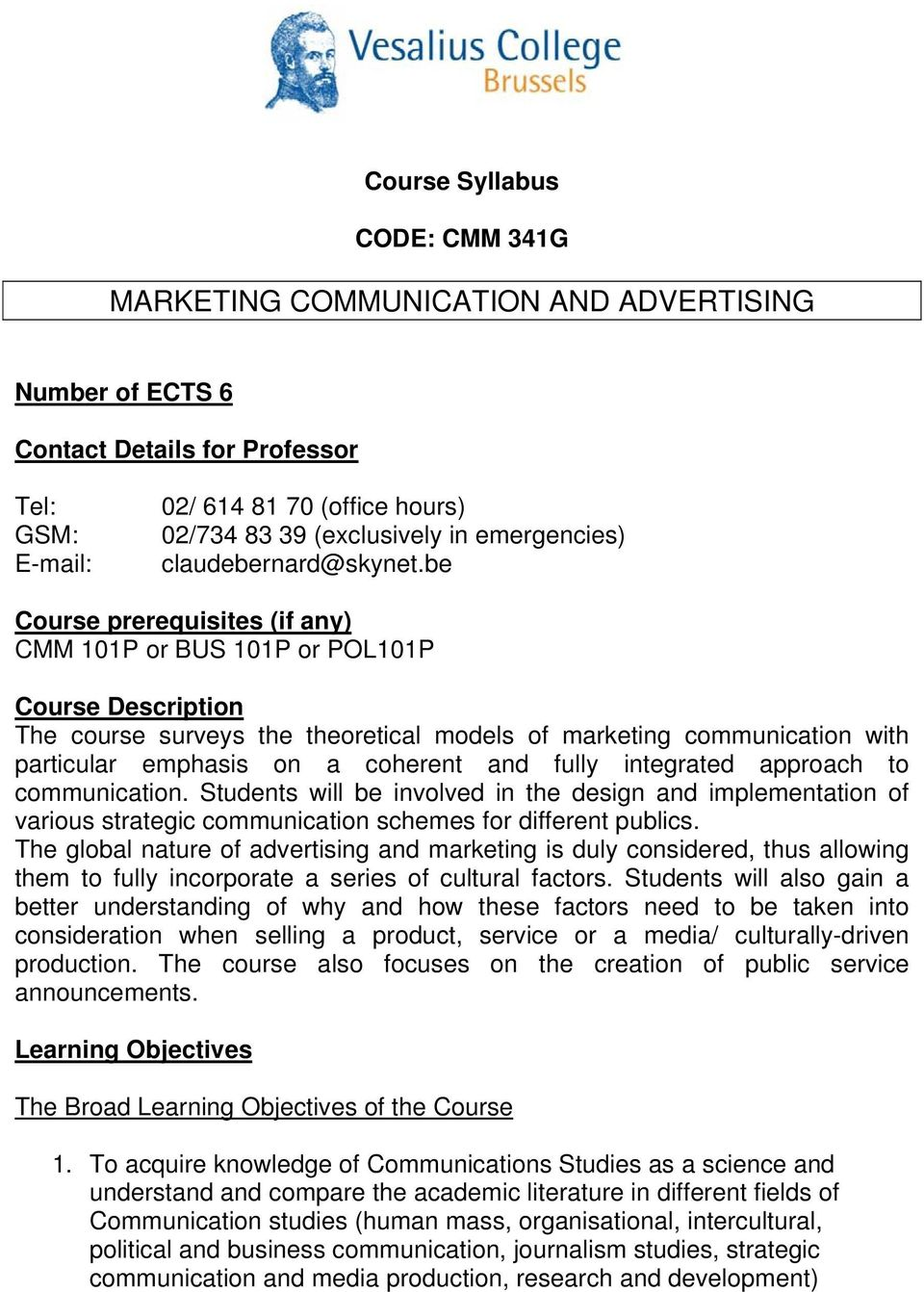 be Course prerequisites (if any) CMM 101P or BUS 101P or POL101P Course Description The course surveys the theoretical models of marketing communication with particular emphasis on a coherent and