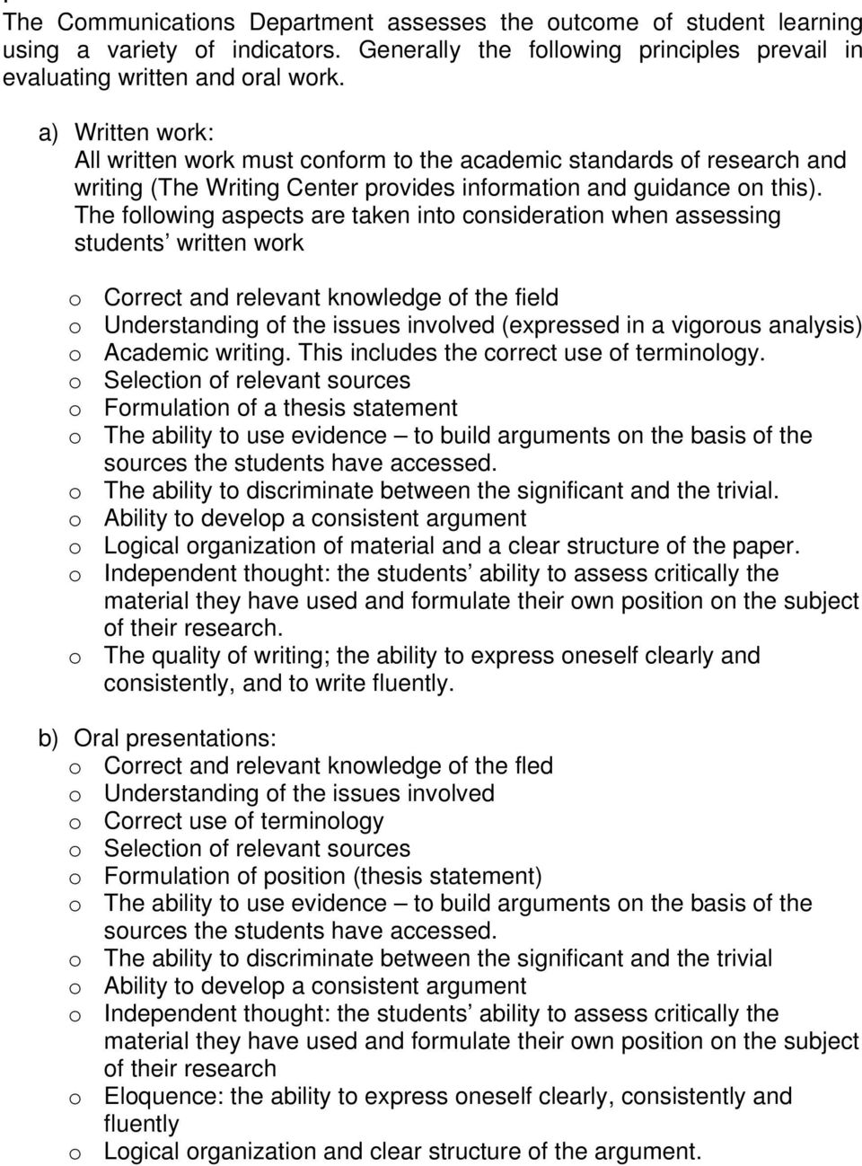 The following aspects are taken into consideration when assessing students written work o Correct and relevant knowledge of the field o Understanding of the issues involved (expressed in a vigorous