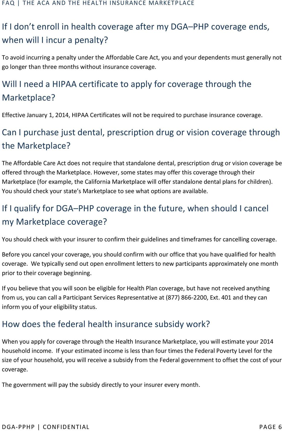 Will I need a HIPAA certificate to apply for coverage through the Marketplace? Effective January 1, 2014, HIPAA Certificates will not be required to purchase insurance coverage.