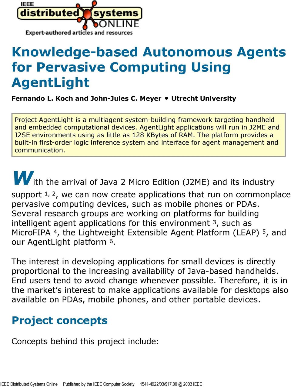 AgentLight appications wi run in J2ME and J2SE environments using as itte as 128 KBytes of RAM.