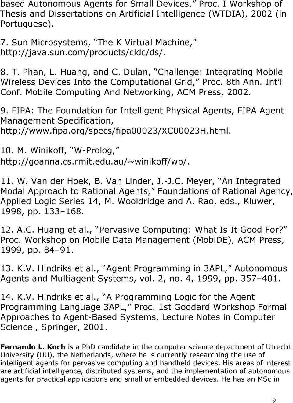 Mobie Computing And Networking, ACM Press, 2002. 9. FIPA: The Foundation for Inteigent Physica Agents, FIPA Agent Management Specification, http://www.fipa.org/specs/fipa00023/xc00023h.htm. 10. M. Winikoff, W-Proog, http://goanna.