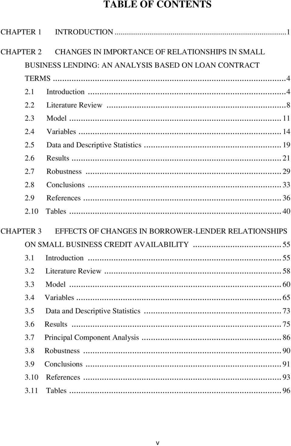 .. 40 CHAPTER 3 EFFECTS OF CHANGES IN BORROWER-LENDER RELATIONSHIPS ON SMALL BUSINESS CREDIT AVAILABILITY... 55 3.1 Introduction... 55 3.2 Literature Review... 58 3.3 Model... 60 3.4 Variables.