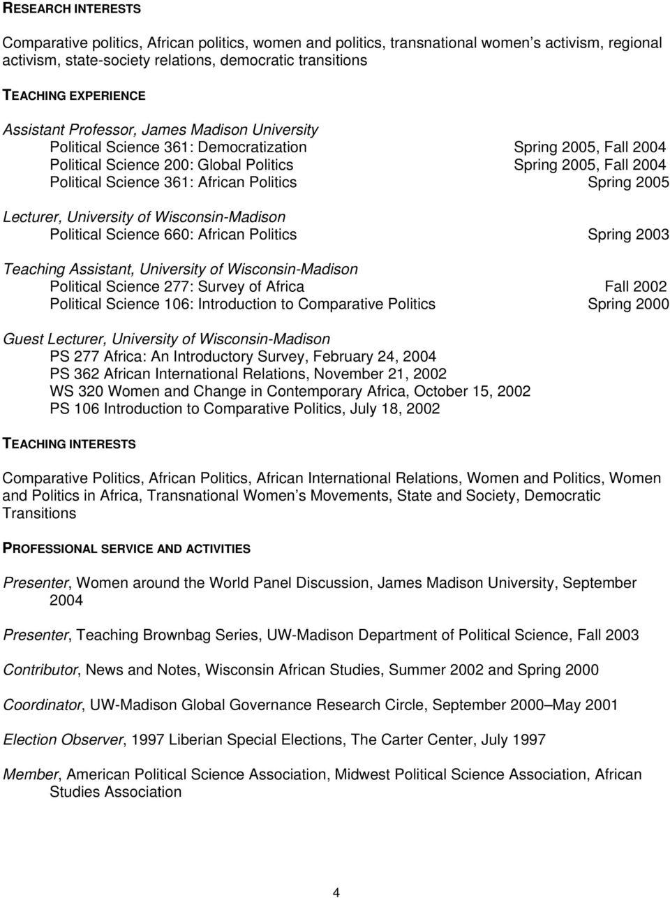 African Politics Spring 2005 Lecturer, University of Wisconsin-Madison Political Science 660: African Politics Spring 2003 Teaching Assistant, University of Wisconsin-Madison Political Science 277: