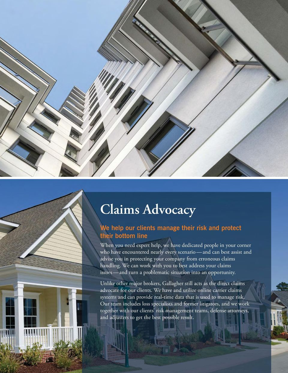 We can work with you to best address your claims issues and turn a problematic situation into an opportunity.