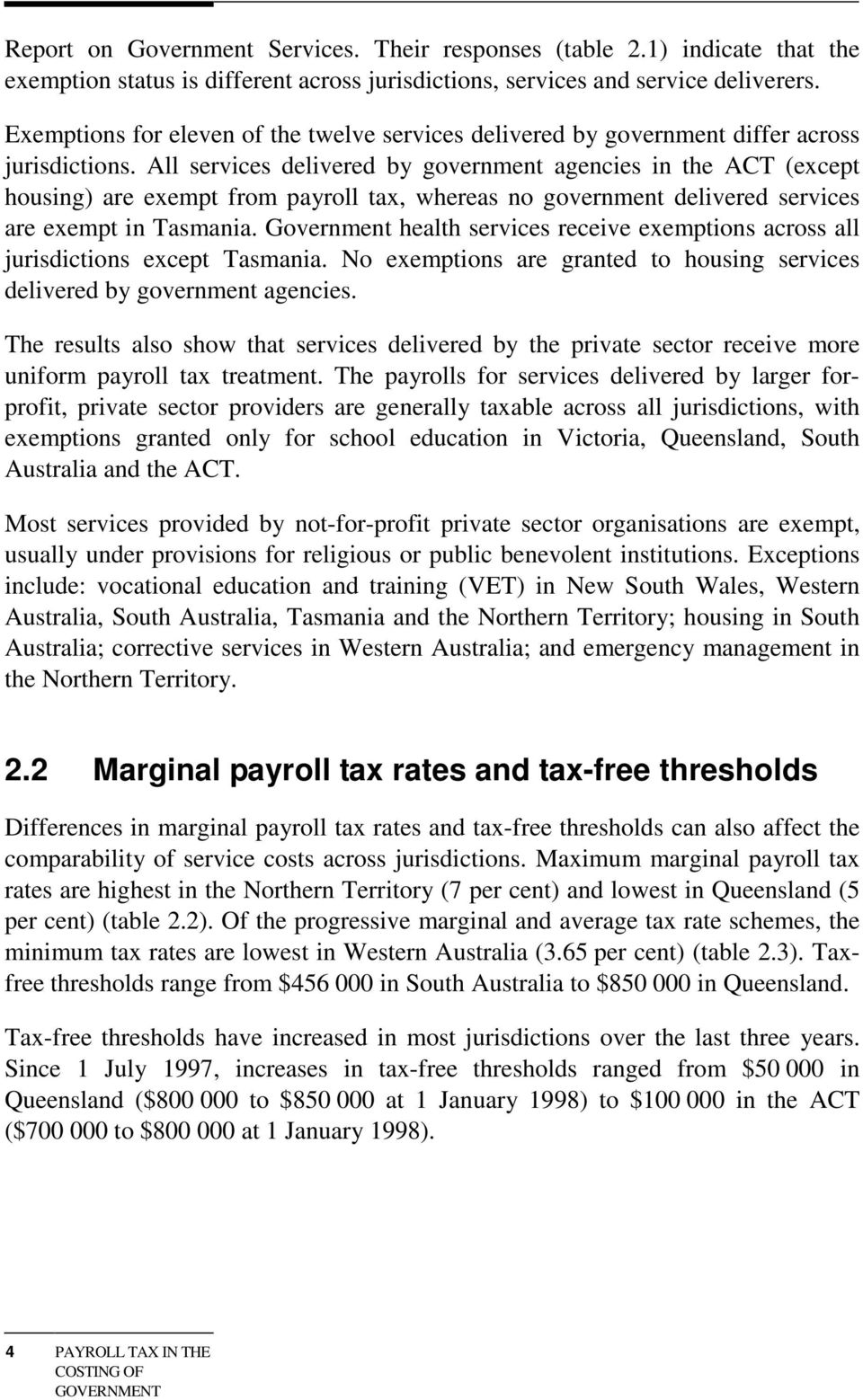All services delivered by government agencies in the ACT (except housing) are exempt from payroll tax, whereas no government delivered services are exempt in Tasmania.