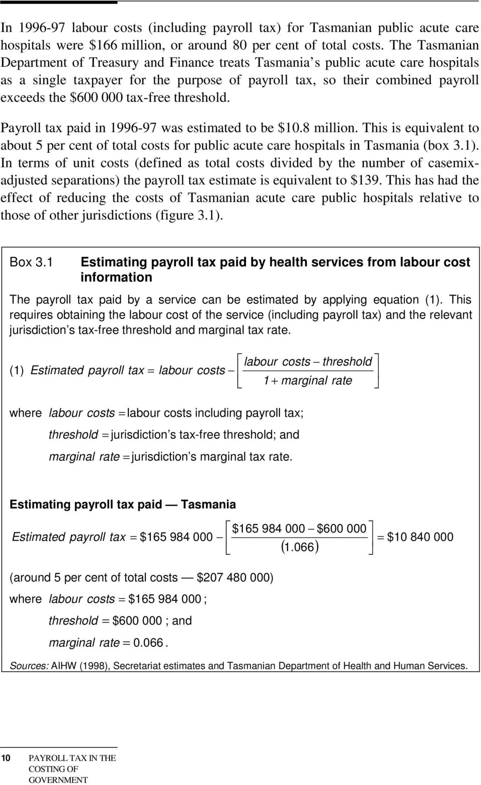 tax-free threshold. Payroll tax paid in 1996-97 was estimated to be $10.8 million. This is equivalent to about 5 per cent of total costs for public acute care hospitals in Tasmania (box 3.1).