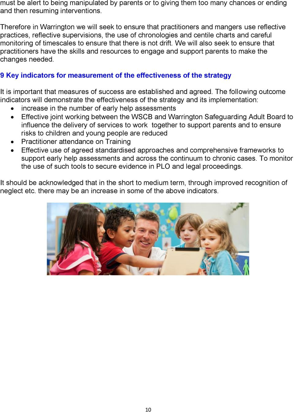 timescales to ensure that there is not drift. We will also seek to ensure that practitioners have the skills and resources to engage and support parents to make the changes needed.