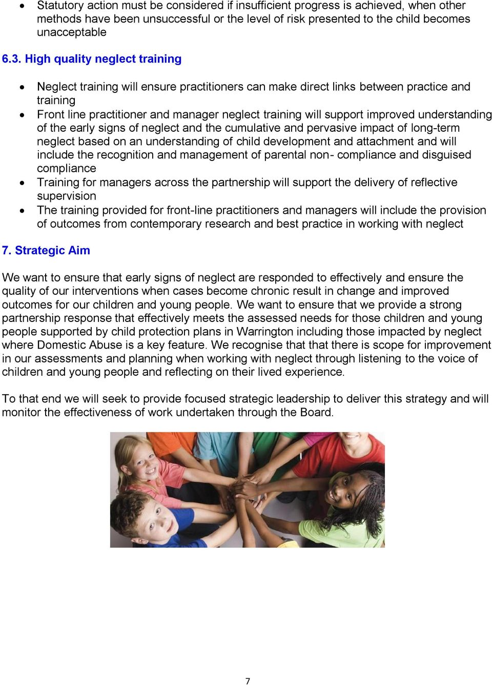 understanding of the early signs of neglect and the cumulative and pervasive impact of long-term neglect based on an understanding of child development and attachment and will include the recognition