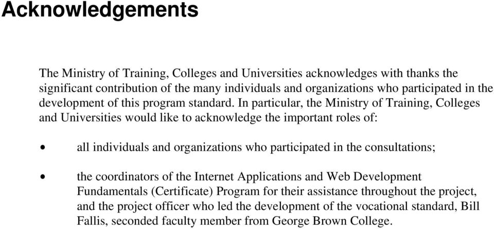 In particular, the Ministry of Training, Colleges and Universities would like to acknowledge the important roles of: $ all individuals and organizations who participated in the