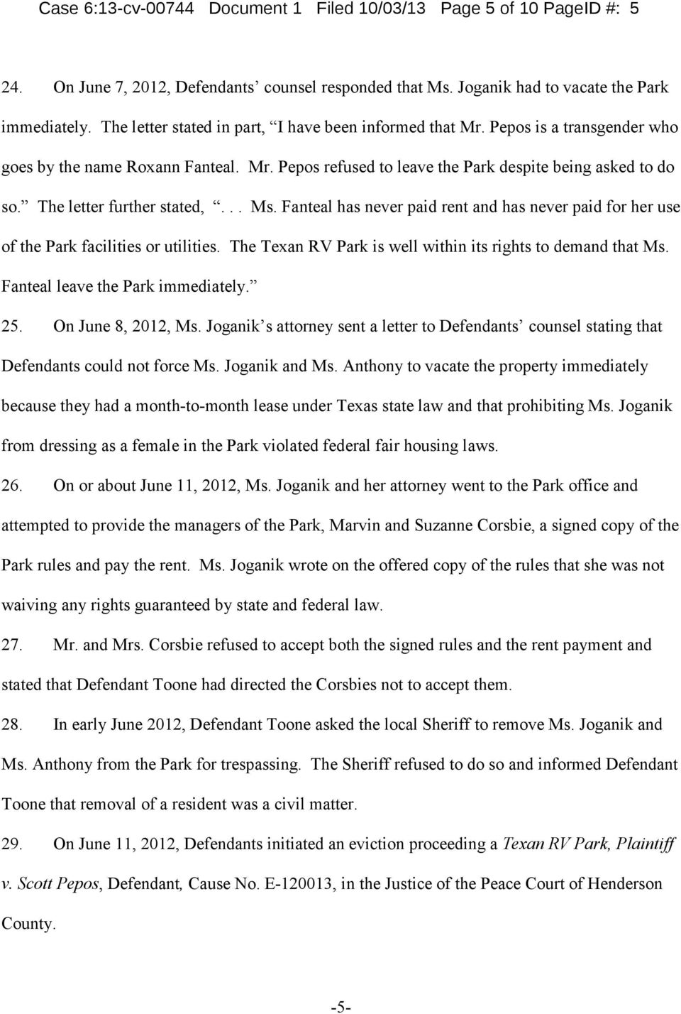 The letter further stated,... Ms. Fanteal has never paid rent and has never paid for her use of the Park facilities or utilities. The Texan RV Park is well within its rights to demand that Ms.