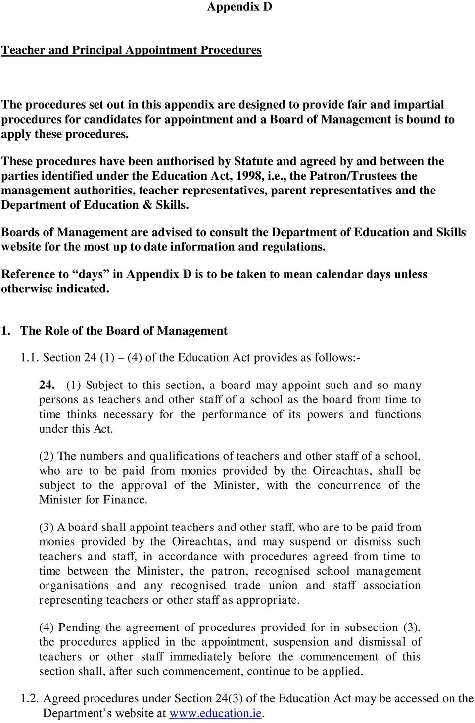 Boards of Management are advised to consult the Department of Education and Skills website for the most up to date information and regulations.