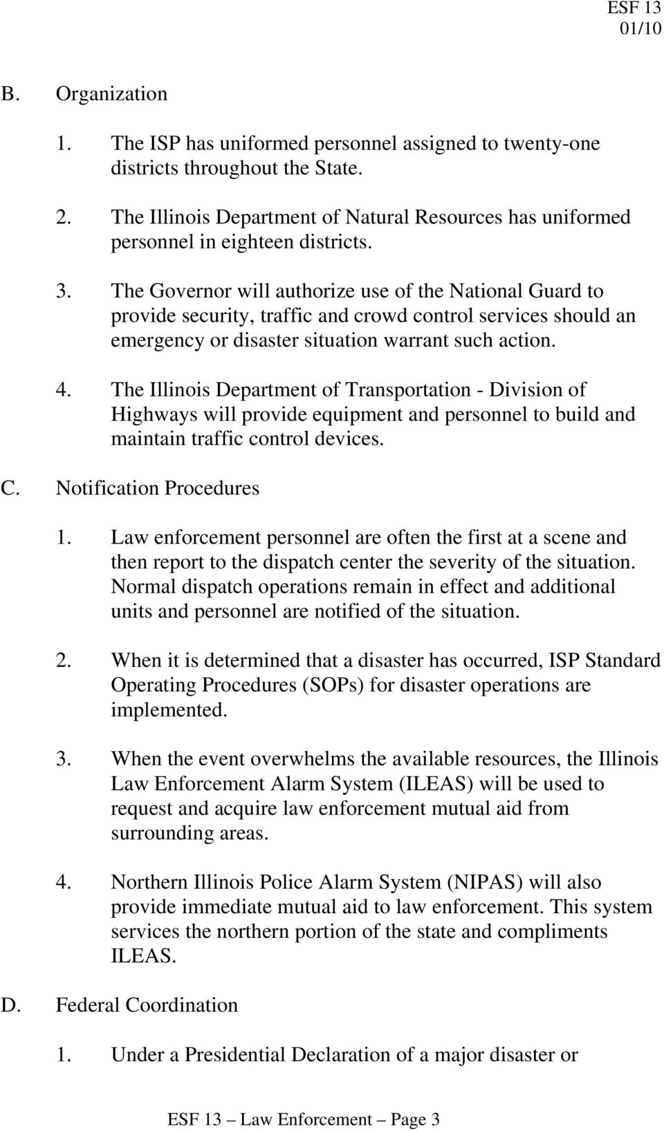 The Illinois Department of Transportation - Division of Highways will provide equipment and personnel to build and maintain traffic control devices. C. Notification Procedures 1.