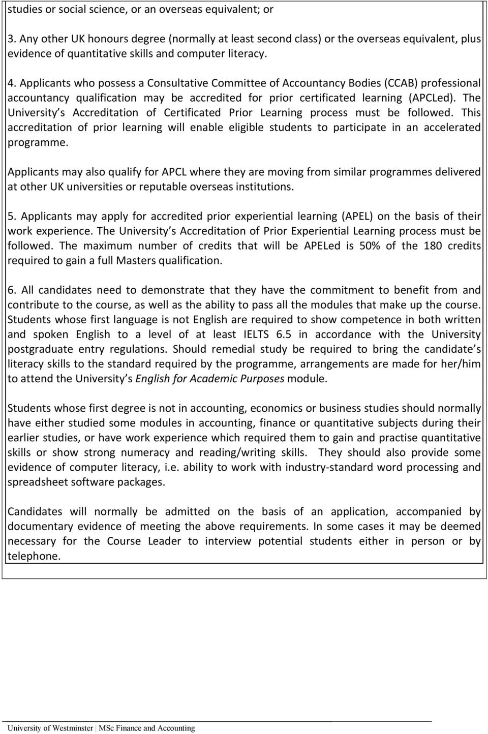 Applicants who possess a Consultative Committee of Accountancy Bodies (CCAB) professional accountancy qualification may be accredited for prior certificated learning (APCLed).