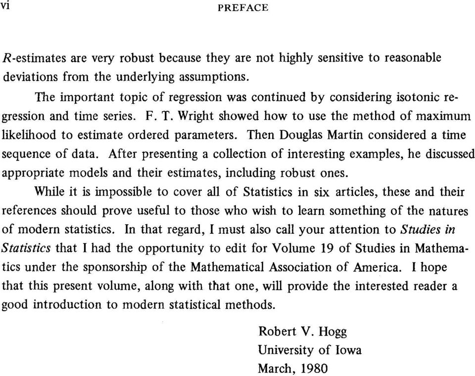 Then Douglas Martin considered a time sequence of data. After presenting a collection of interesting examples, he discussed appropriate models and their estimates, including robust ones.