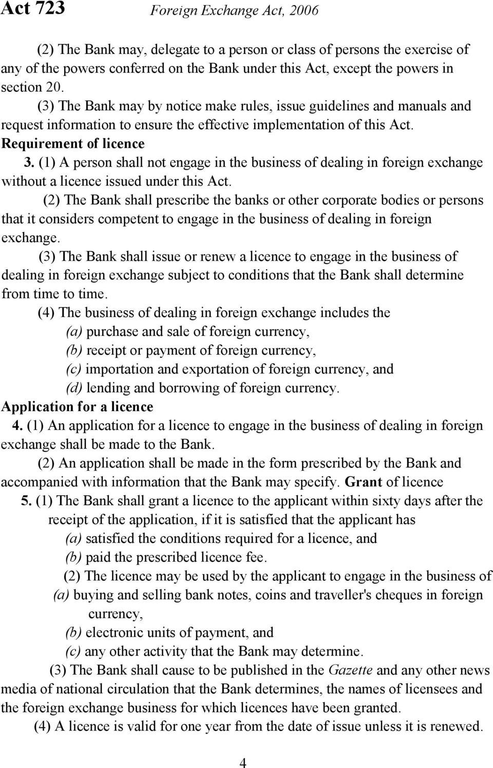 (1) A person shall not engage in the business of dealing in foreign exchange without a licence issued under this Act.