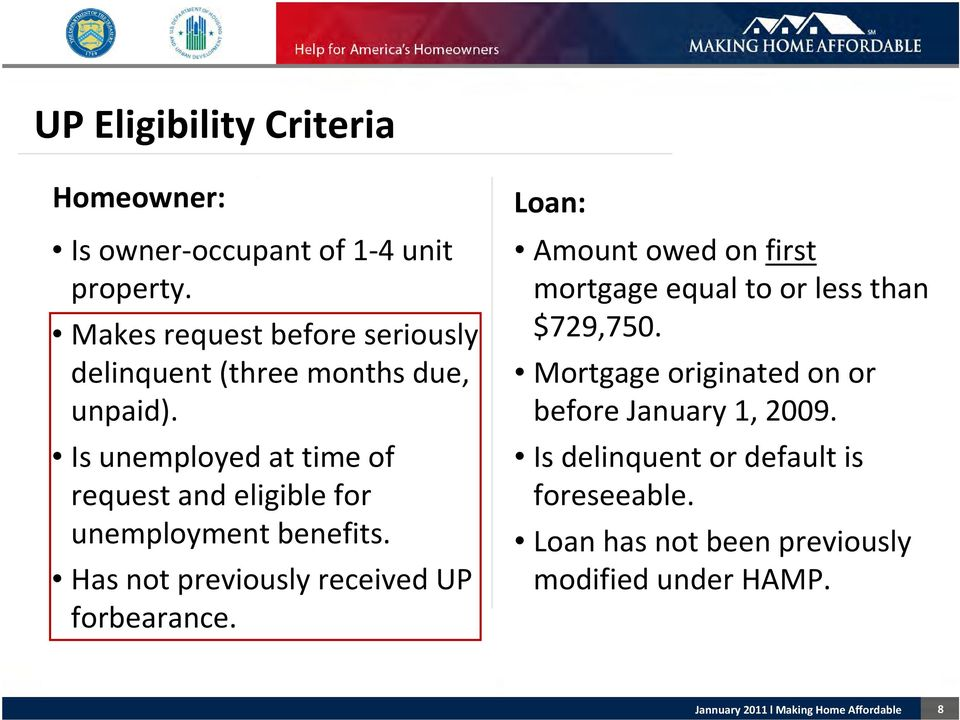 Is unemployed at time of request and eligible for unemployment benefits. Has not previously received UP forbearance.