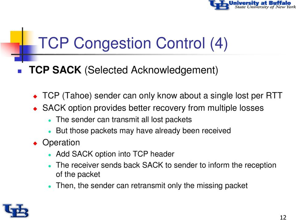 But those packets may have already been received Operation Add SACK option into TCP header The receiver sends
