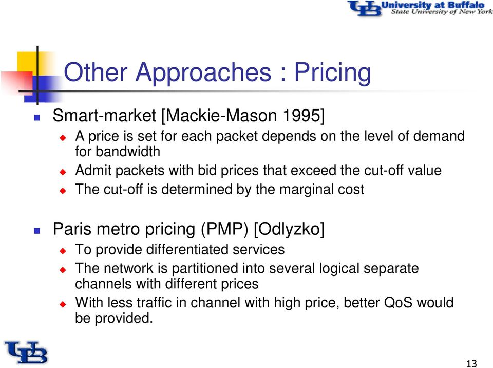 marginal cost Paris metro pricing (PMP) [Odlyzko] To provide differentiated services The network is partitioned into
