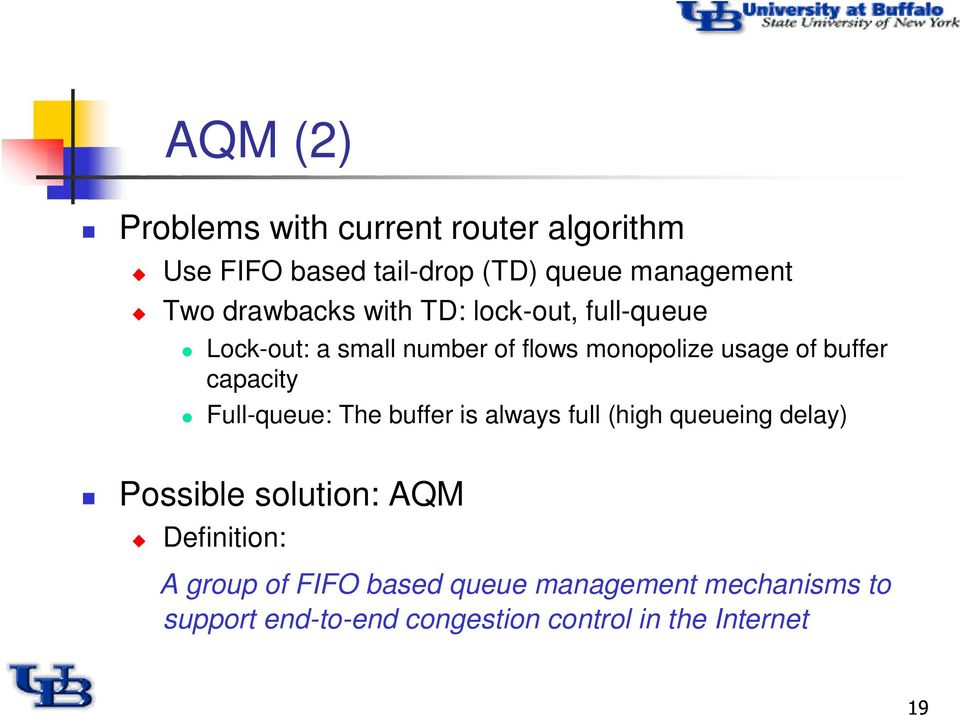 capacity Full-queue: The buffer is always full (high queueing delay) Possible solution: AQM