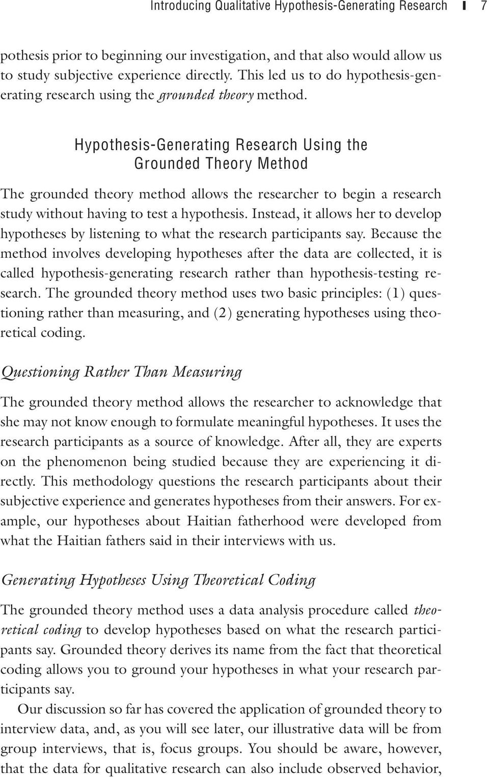 Hypothesis-Generating Research Using the Grounded Theory Method The grounded theory method allows the researcher to begin a research study without having to test a hypothesis.