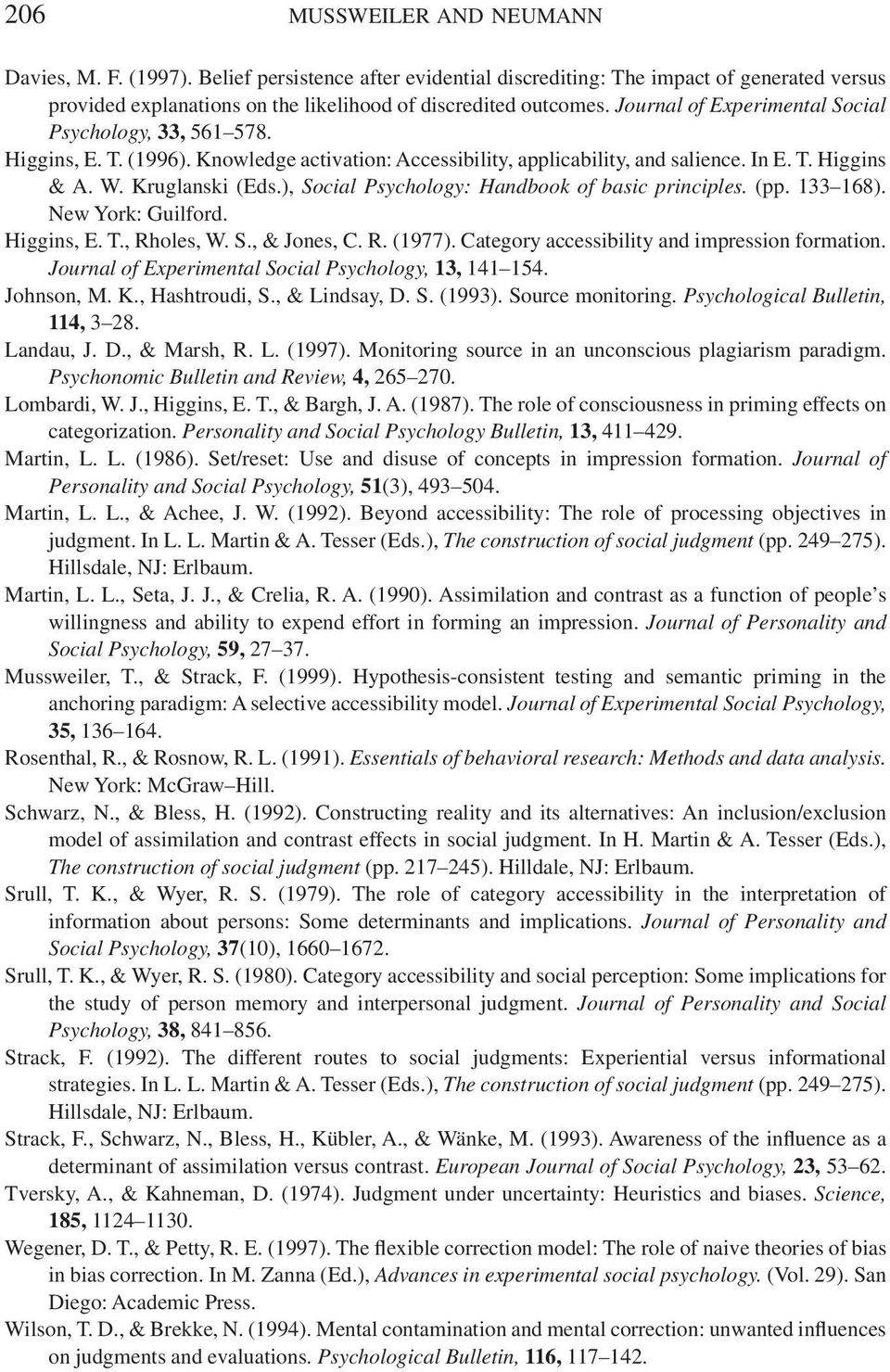 ), Social Psychology: Handbook of basic principles. (pp. 133 168). New York: Guilford. Higgins, E. T., Rholes, W. S., & Jones, C. R. (1977). Category accessibility and impression formation.