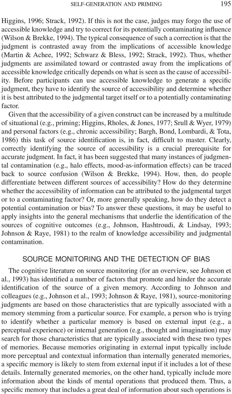 The typical consequence of such a correction is that the judgment is contrasted away from the implications of accessible knowledge (Martin & Achee, 1992; Schwarz & Bless, 1992; Strack, 1992).
