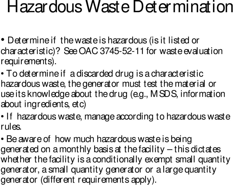 Be aware of how much hazardous waste is being generated on a monthly basis at the facility this dictates whether the facility is a conditionally exempt small quantity
