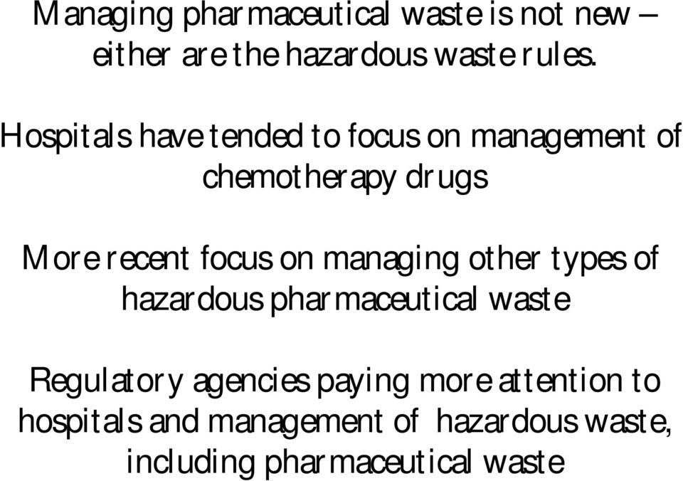 on managing other types of hazardous pharmaceutical waste Regulatory agencies paying