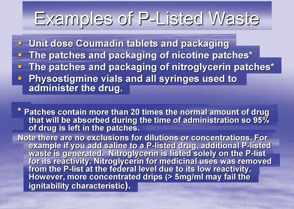 Note there are no exclusions for dilutions or concentrations. For example if you add saline to a P-listed drug, additional P-listed waste is generated.