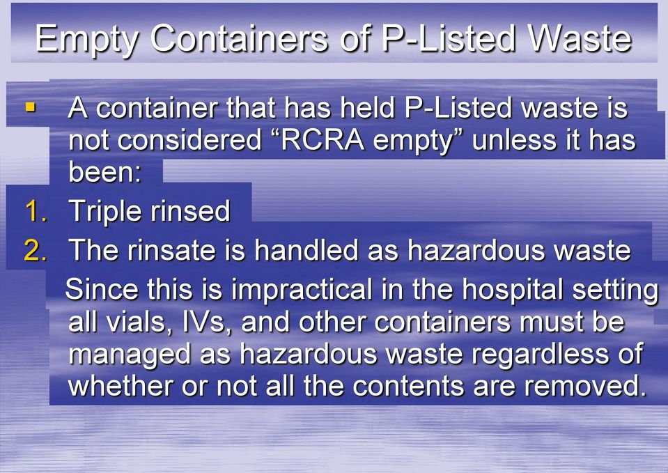 The rinsate is handled as hazardous waste Since this is impractical in the hospital setting