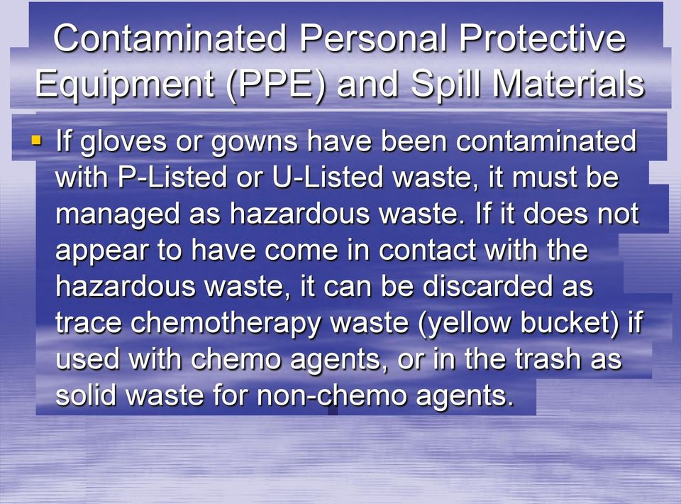 If it does not appear to have come in contact with the hazardous waste, it can be discarded as