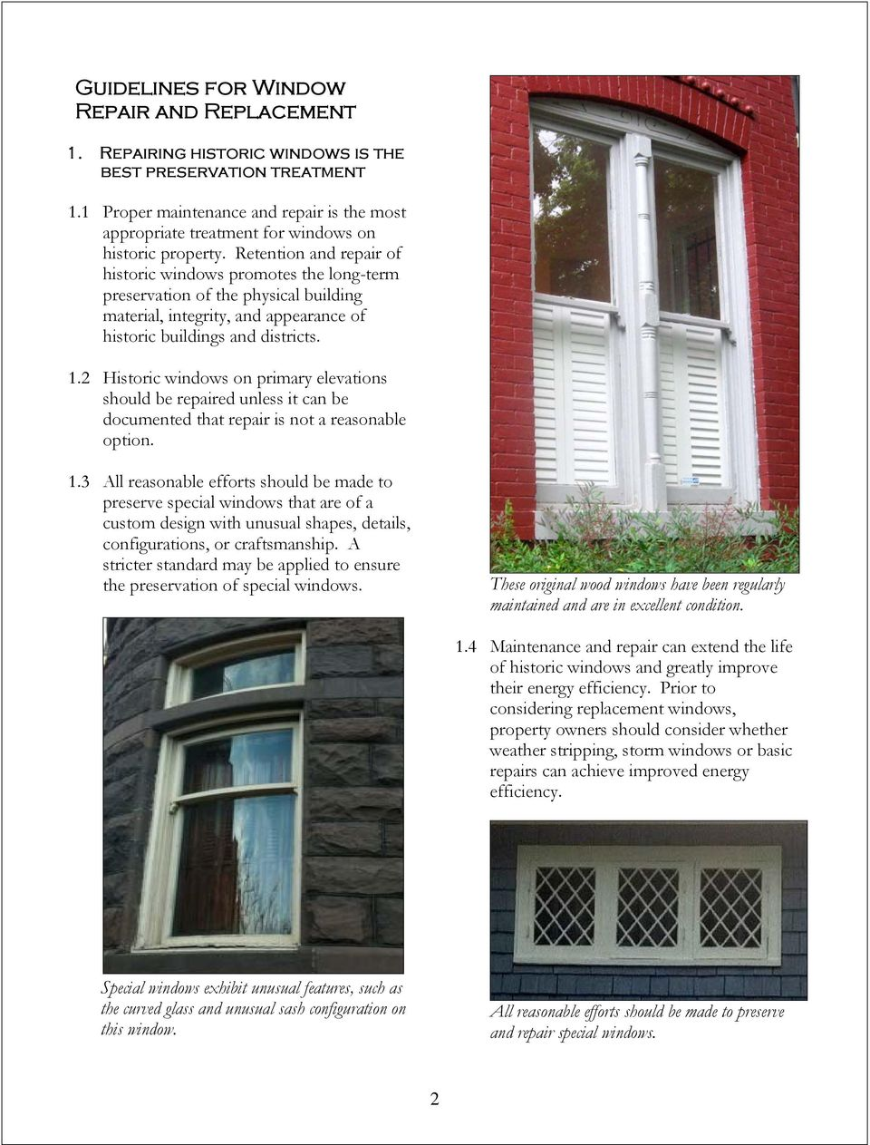 Retention and repair of historic windows promotes the long-term preservation of the physical building material, integrity, and appearance of historic buildings and districts. 1.