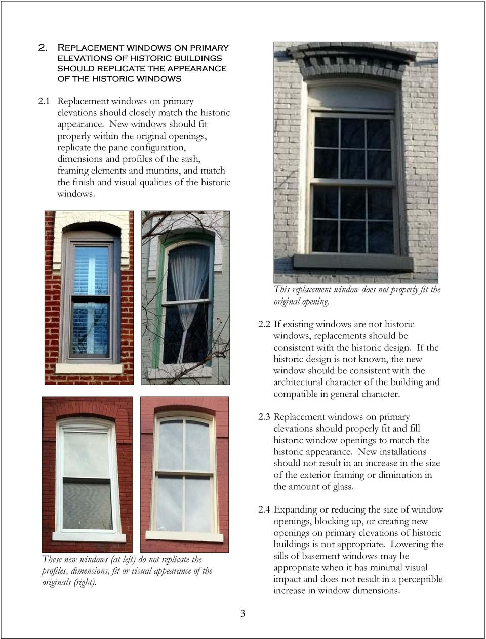 New windows should fit properly within the original openings, replicate the pane configuration, dimensions and profiles of the sash, framing elements and muntins, and match the finish and visual