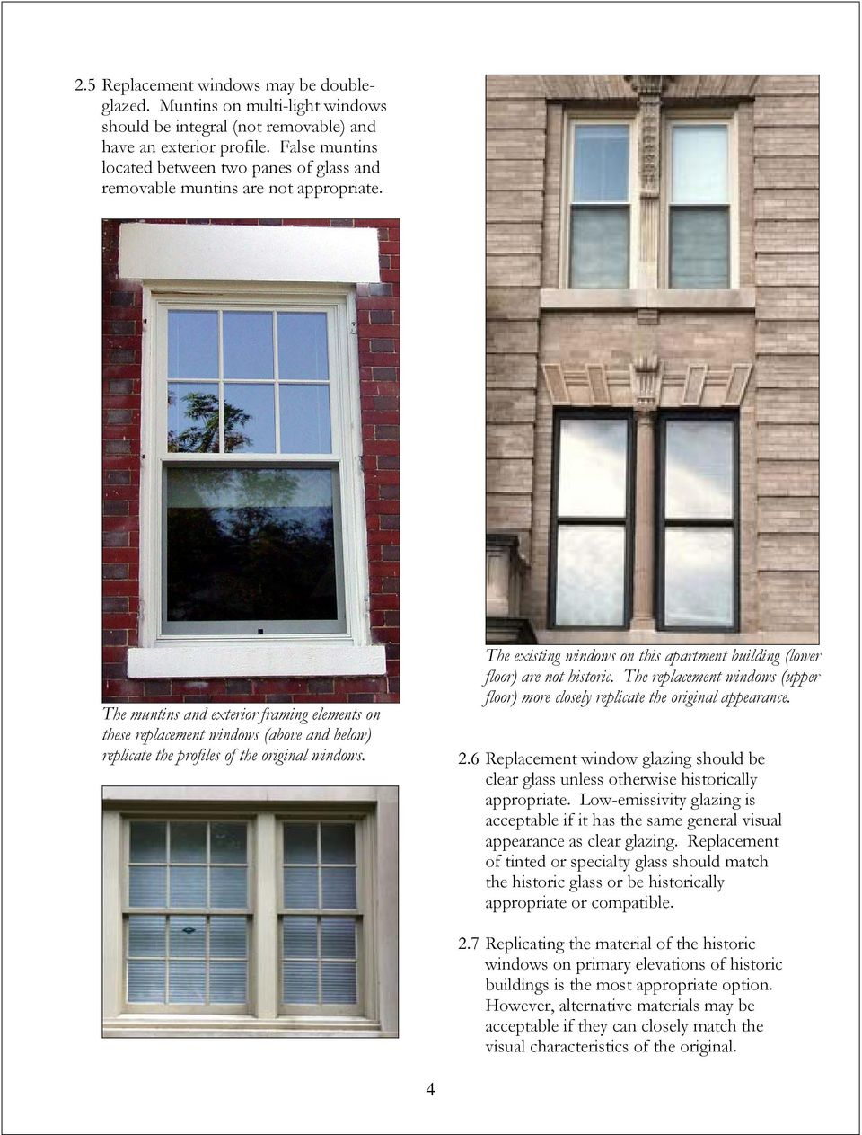 The muntins and exterior framing elements on these replacement windows (above and below) replicate the profiles of the original windows.