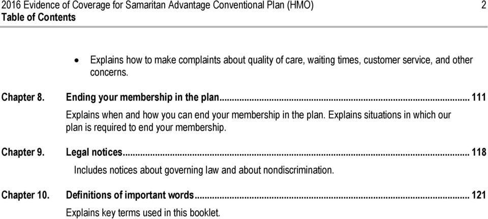 .. 111 Explains when and how you can end your membership in the plan. Explains situations in which our plan is required to end your membership.