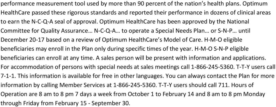Optimum HealthCare has been approved by the National Committee for Quality Assurance N-C-Q-A to operate a Special Needs Plan or S-N-P until December 20-17 based on a review of Optimum HealthCare s
