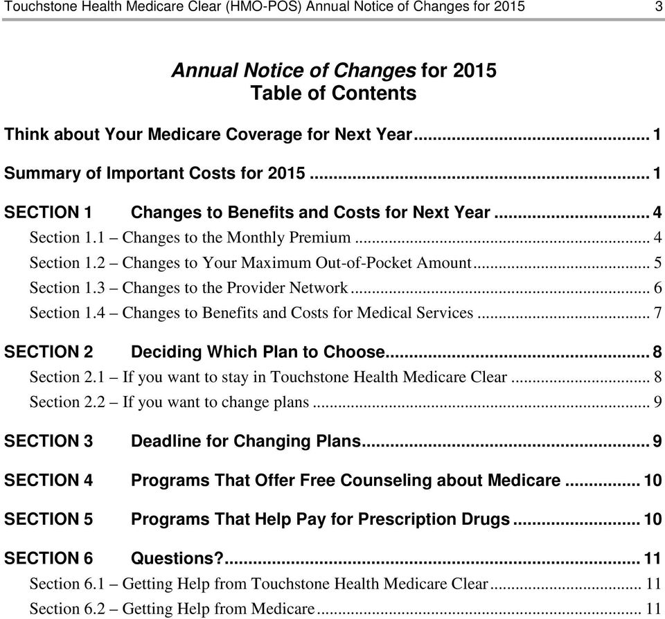 .. 5 Section 1.3 Changes to the Provider Network... 6 Section 1.4 Changes to Benefits and Costs for Medical Services... 7 SECTION 2 Deciding Which Plan to Choose... 8 Section 2.