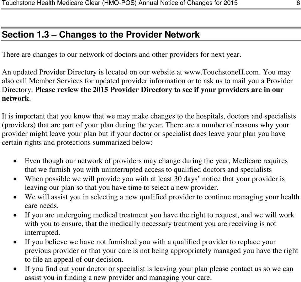 You may also call Member Services for updated provider information or to ask us to mail you a Provider Directory. Please review the 2015 Provider Directory to see if your providers are in our network.