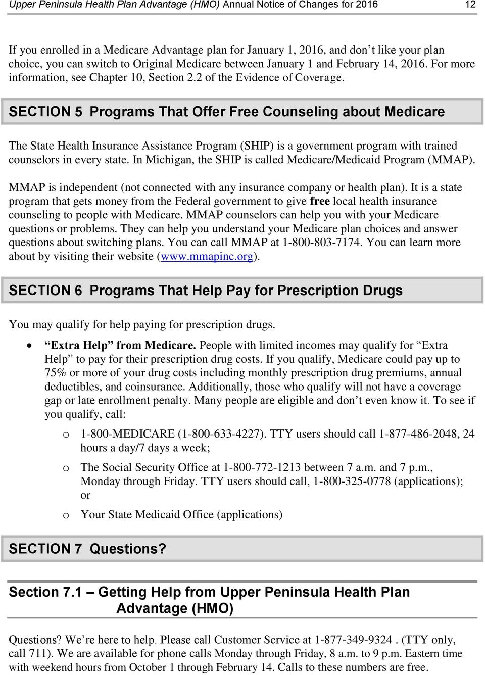 SECTION 5 Programs That Offer Free Counseling about Medicare The State Health Insurance Assistance Program (SHIP) is a government program with trained counselors in every state.