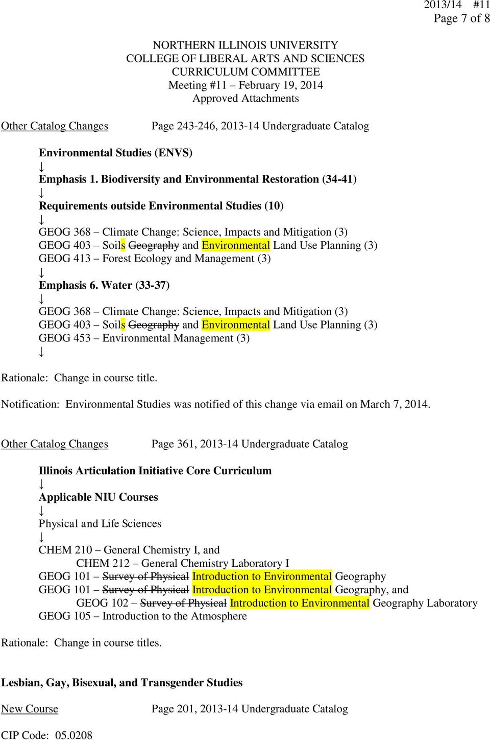 (3) Emphasis 6. Water (33-37) GEOG 368 Climate Change: Science, Impacts and Mitigation (3) GEOG 453 Environmental Management (3) Rationale: Change in course title.