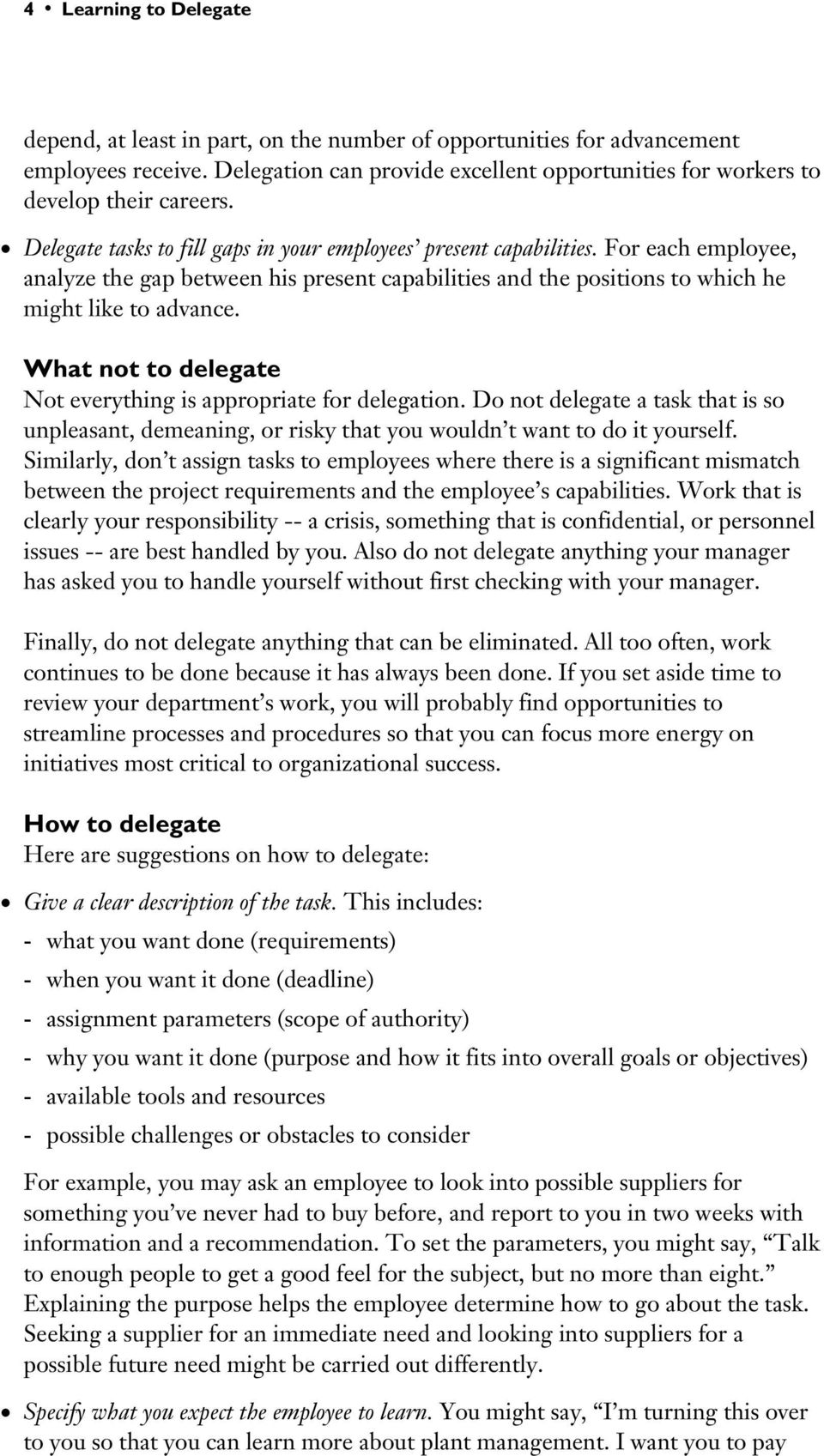 What not to delegate Not everything is appropriate for delegation. Do not delegate a task that is so unpleasant, demeaning, or risky that you wouldn t want to do it yourself.